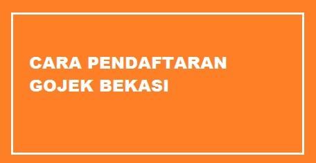 pendaftaran Gojek Bekasi, daftar Gojek bekasi, cara daftar Gojek bekasi, mendaftar gojek bekasi