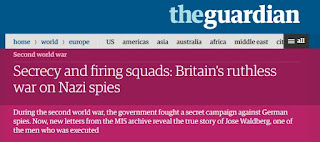 The Guardian - 2016 08 28 - Ian Cobain article - Secrecy and firing squads: Britain's ruthless war on Nazi spies.