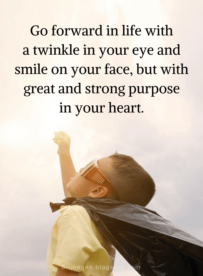 Quotes Go Forward In Life With A Twinkle In Your Eye And Smile On