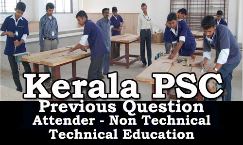 Kerala PSC - Attender - Non Technical (Technical Education) Previous Questions