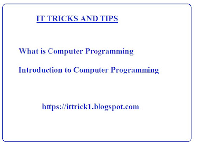 WHAT IS COMPUTER PROGRAMMING   INTRODUCTION TO COMPUTER PROGRAMMING