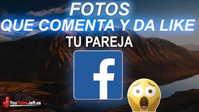 Ver fotos que dan like y comentan en facebook, trucos facebook, los mejores trucos de facebook