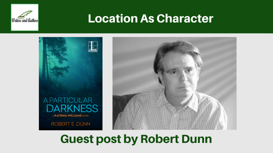 Location As Character, Guest post by Robert Dunn