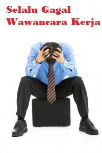 faktor yang menyebabkan selalu gagal dalam wawancara atau interview pekerjaan