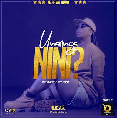 AUDIO: Mzee Wa Bwax - Unaringa Nini | DOWNLOAD 1