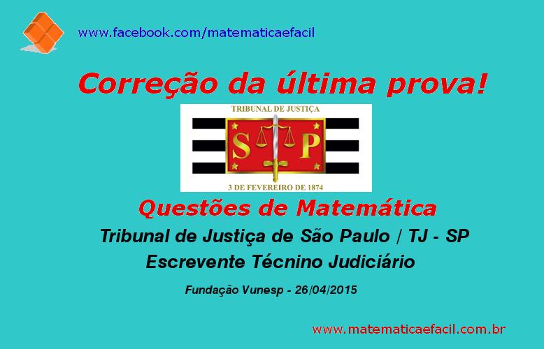 Correção de Matemática da última prova do Concurso Público para o Tribunal de Justiça / TJ – SP