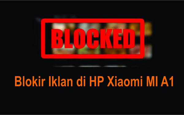 Cara Menghilangkan Iklan di HP Android XIAOMI MI A1