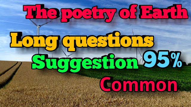 Long questions and answer from the poem The poetry of Earth