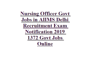 Nursing Officer Govt Jobs in AIIMS Delhi Recruitment Exam Notification 2019 1372 Govt Jobs Vacancies Online