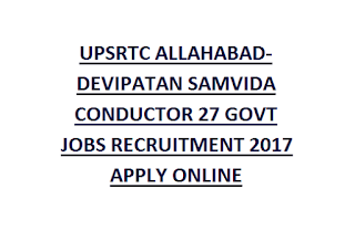 UPSRTC ALLAHABAD-DEVIPATAN SAMVIDA CONDUCTOR 27 GOVT JOBS RECRUITMENT 2017 APPLY ONLINE