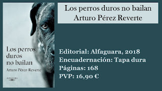 https://www.elbuhoentrelibros.com/2018/05/perros-duros-no-bailan-arturo-perez-reverte.html