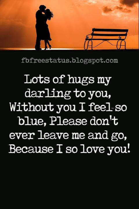 Love Text Messages, Lots of hugs my darling to you, Without you I feel so blue, Please don't ever leave me and go, Because I so love you!