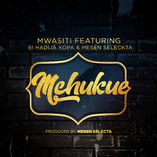 Mwasiti Ft. Bi Hadija Kopa & Mesen Seleckta - Mchukue
