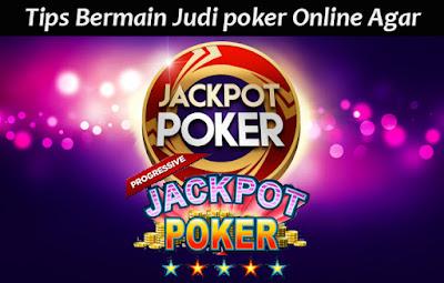 Tips Bermain Judi poker Online Agar Mendapat Jackpot