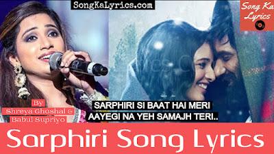 sarphiri-song-lyrics-by-shreya-ghoshal-laila-majnu-2018