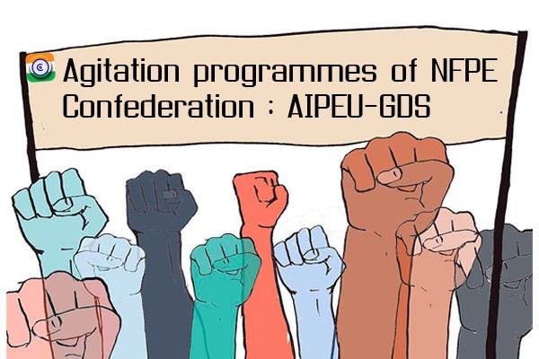 Agitation programmes of NFPE & Confederation : AIPEU-GDS