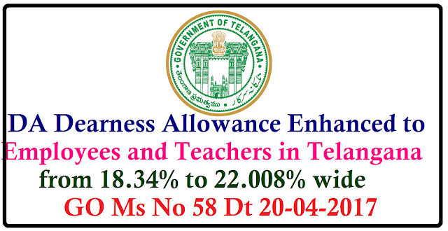 DA Dearness Allowance Enhanced to Employees and Teachers in Telangana from 18.34% to 22.008% wide GO Ms No 58 Dt 20-04-2017 /2017/04/da-dearness-allowance-enhanced-to-employeed-teachers-ts-GOMS-No-58.html