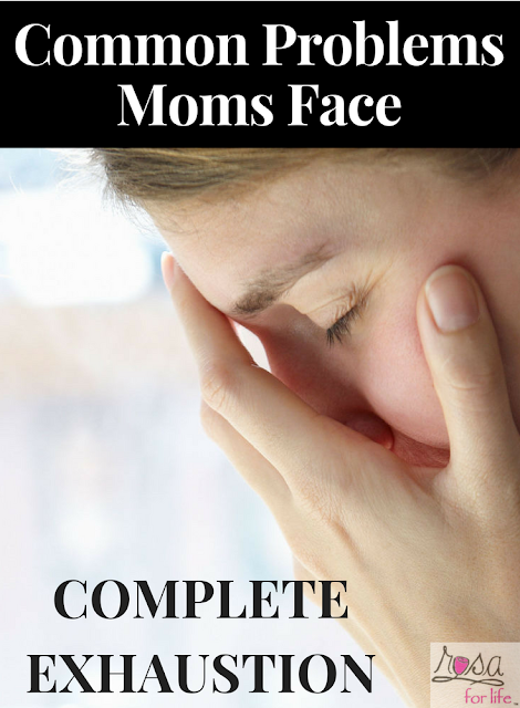 Common Problems Moms Face: COMPLETE EXHAUSTION | Rosa For Life