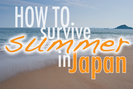 HOW TO: Survive Summer in Japan [24 Resources] | Surviving in Japan: (without much Japanese)