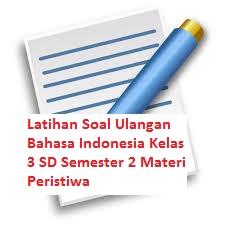 Latihan Soal Ulangan Bahasa Indonesia Kelas 3 SD Semester 2 Materi Peristiwa