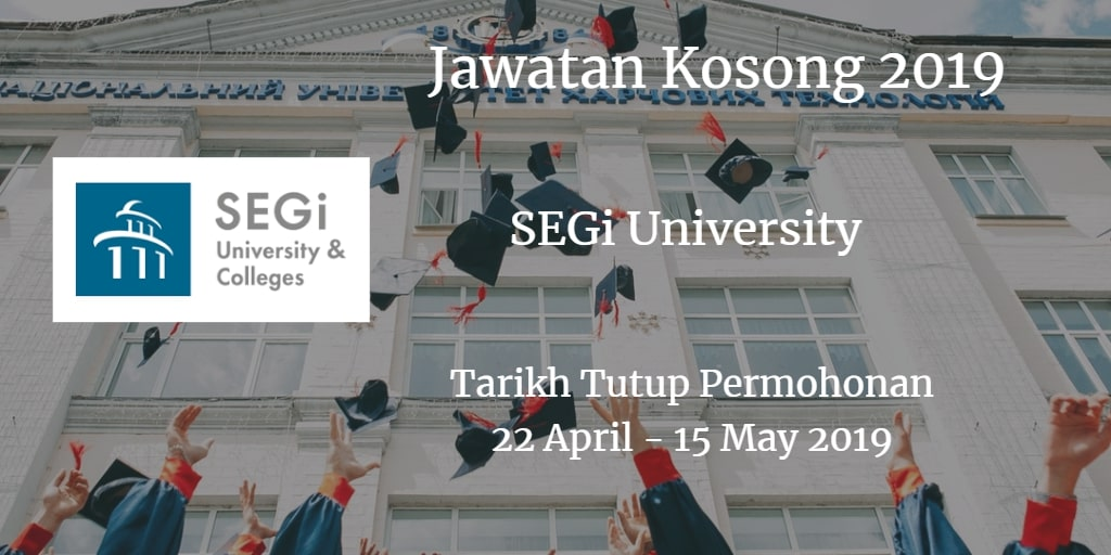 Jawatan Kosong SEGi University 22 April - 15 May 2019