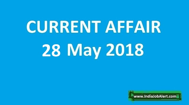 Exam Power: 28 May 2018 Today Current Affairs