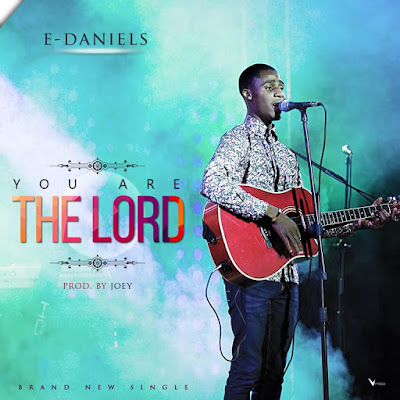 Music: You Are The Lord – E-Daniels