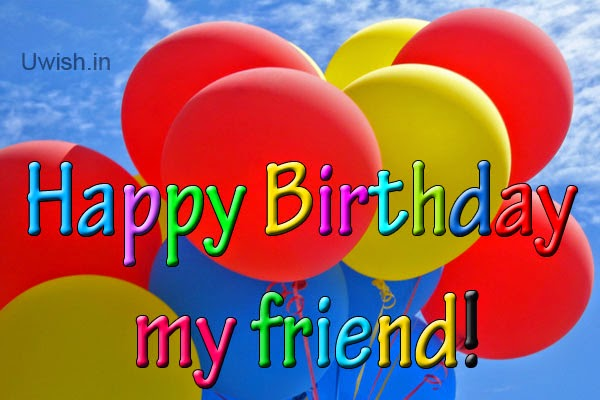 Happy Birthday my friend e greetings and wishes with red,yellow and blue colored balloons