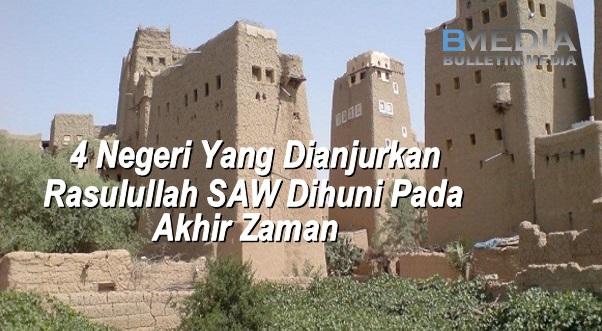 4 Negeri Yang Dianjurkan Rasulullah SAW Dihuni Pada Akhir Zaman