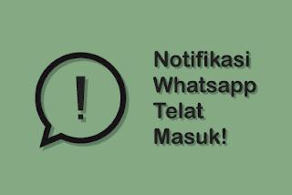 Mengapa Chat Whatsapp Sering Telat Masuk? Bergini Cara Mengatasinya