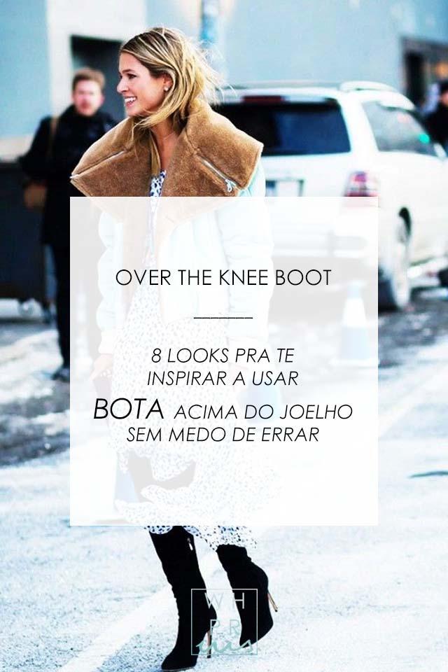 OVER THE KNEE BOOT | 8 LOOKS PRA TE INSPIRAR A USAR BOTA ACIMA DO JOELHO SEM MEDO DE ERRAR
