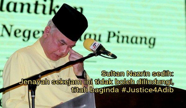 #Justice4Adib: Sultan Nazrin menitis air mata menitahkan,jenayah sekejam ini tidak noleh dilindungi
