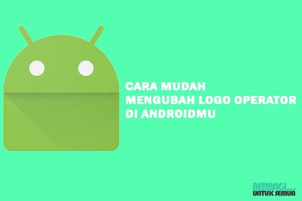 Cara Mudah Mengubah Logo Operator Di Androidmu