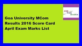 Goa University MCom Results 2016 Score Card April Exam Marks List