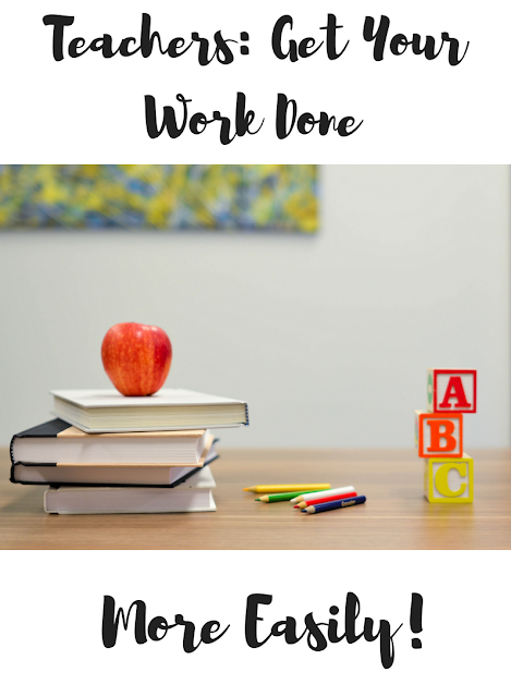 Teachers: Get Your Work Done More Easily