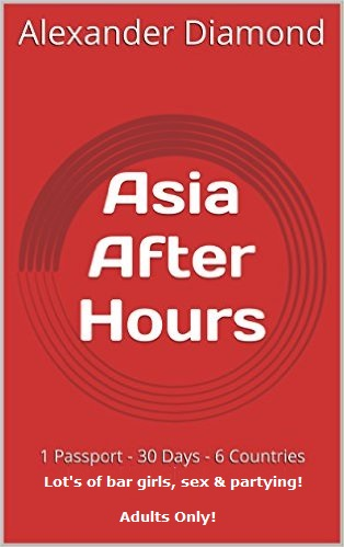 Asia After Hours - 30 Days - 6 Countries - Lot's of Sex!
