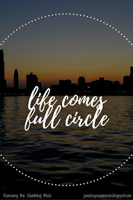 life comes full circle; Removing the Stumbling Block