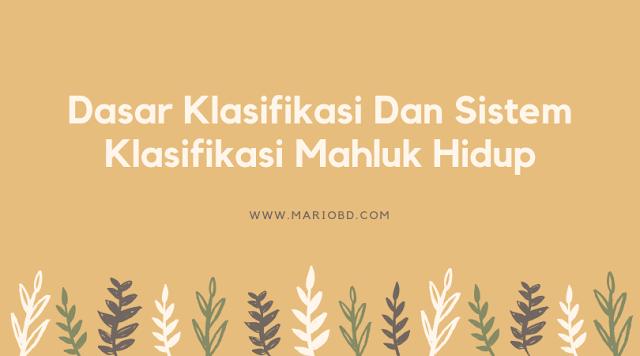 Dasar Klasifikasi Dan Sistem Klasifikasi Mahluk Hidup - Mario Bd
