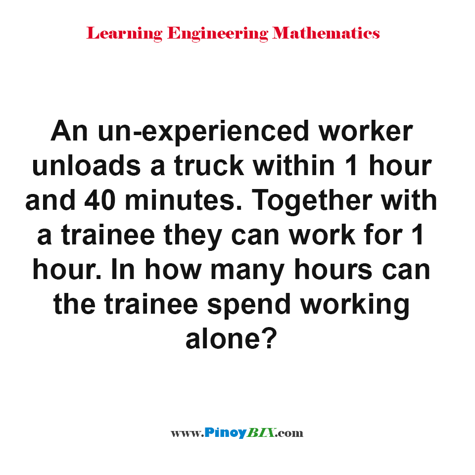 In how many hours can the trainee spend working alone?
