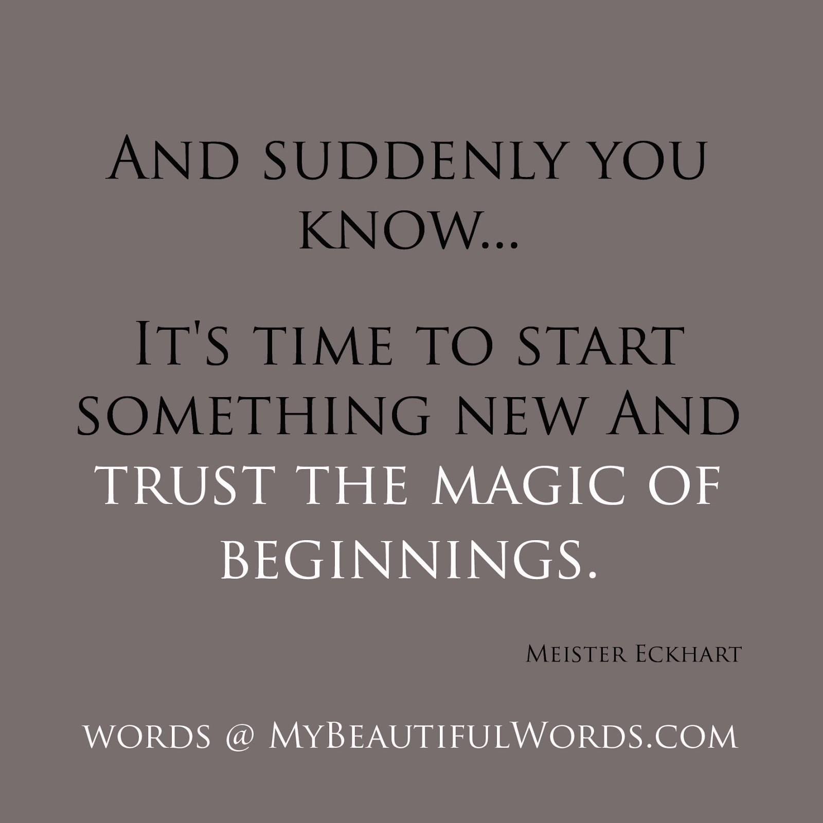 Great Quotes About New Beginnings: My Beautiful Words.: Trust The Magic Of Beginnings