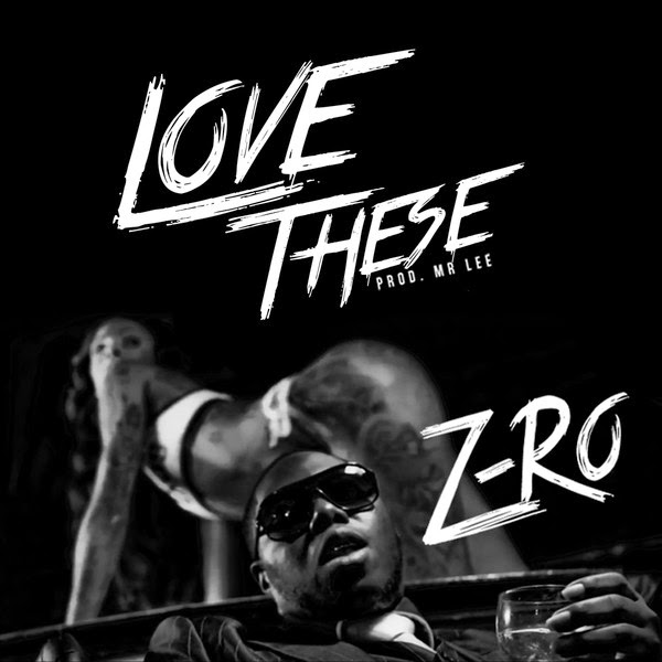 Z-Ro - Love These (dirty) - Single Cover
