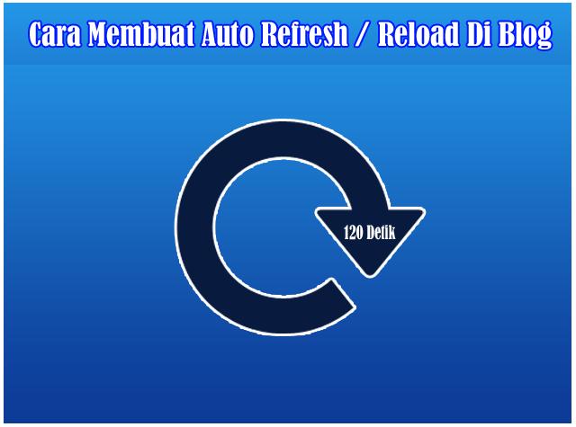 Cara Membuat Auto Refresh / Auto Reload Di Halaman Blog