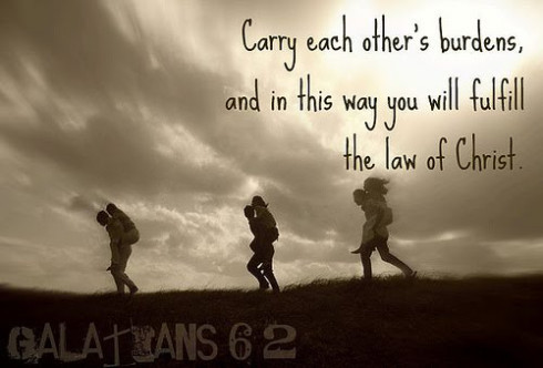 Carry each other's burdens, and in this way you will fulfill the law of Christ.