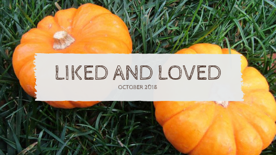 LIKED AND LOVED: October 2018