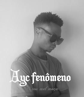 Ayc Fenômeno -  O Teu Mel Moça