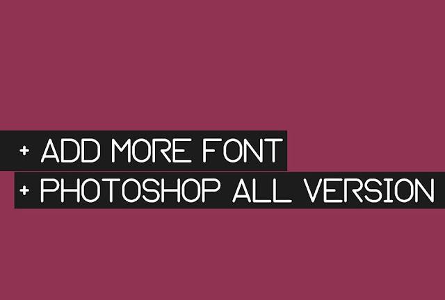 Cara menambah Font baru di Adobe Photoshop semua versi
