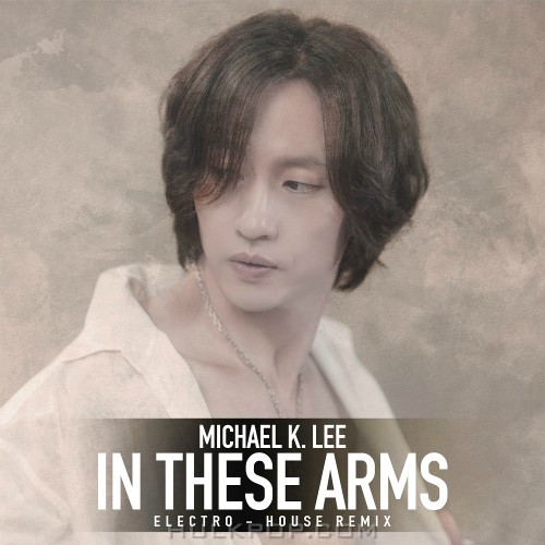 MICHAEL K. LEE – In These Arms Eletro House Remix – Single