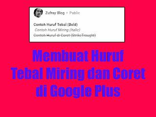 Membuat Huruf Tebal, Miring, dan Coret di Google Plus