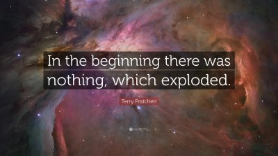 "Image shows a far-flung galaxy, overlaid with text bearing the Terry Pratchett quote: ""In the beginning there was nothing, which exploded."""