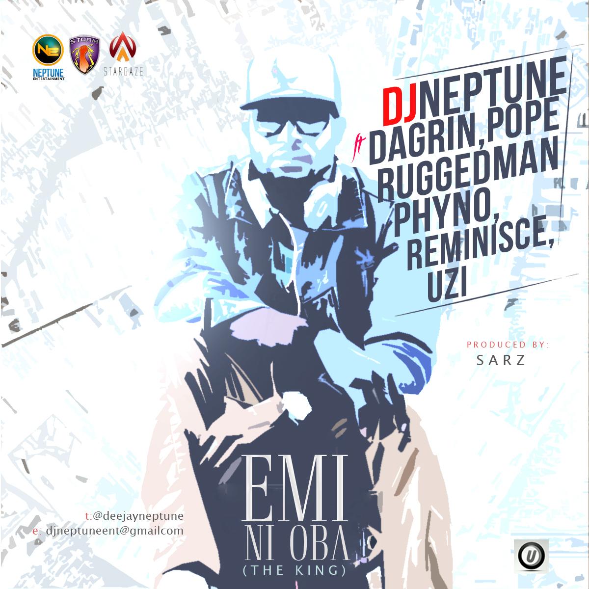 DJ Neptune - Emi Ni Oba (feat. Dagrin, Pope, Ruggedman, Phyno, Reminisce & Uzi)